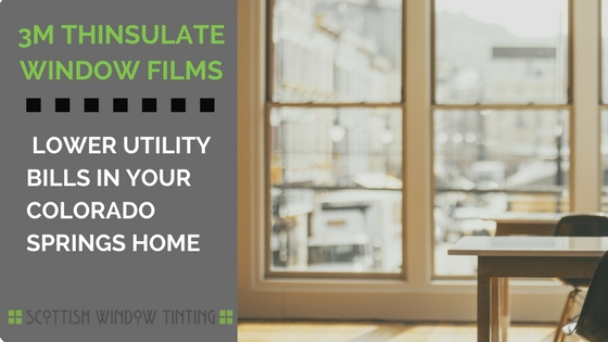3M Thinsulate Window Films: Lower Energy Bills For Colorado Springs Homeowners