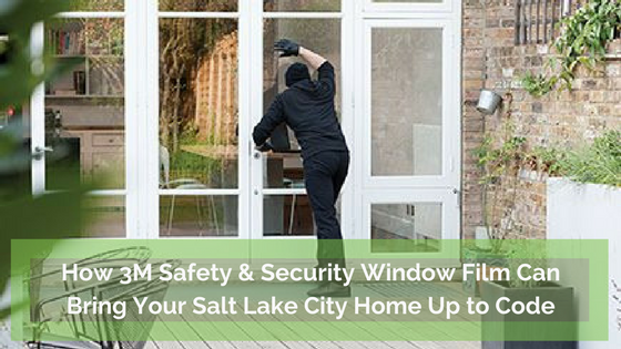 How 3M Safety & Security Window Film Can Help Bring Your Salt Lake City Home Up to Code