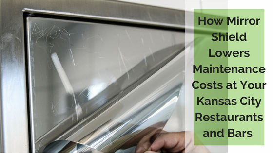 How Mirror Shield Lowers Maintenance Costs for Kansas City Restaurants and Bars