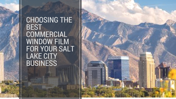 Choosing the Best Commercial Window Film for Your Salt Lake City Business
