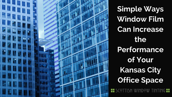 Simple Ways Window Film Can Increase the Performance of Your Kansas City Office Space