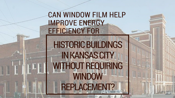 Can Window Film Help Improve Energy Efficiency for Historic Buildings in Kansas City Without Requiring Window Replacement?