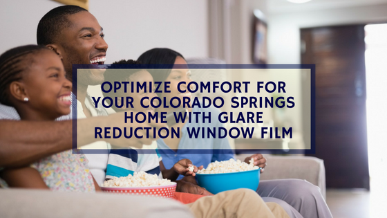 Optimize Comfort for Your Colorado Springs Home with Glare Reduction Window Film