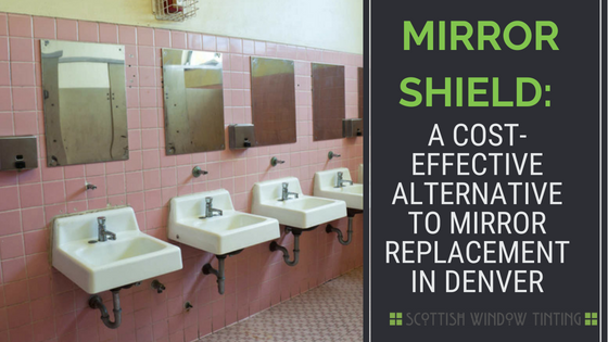 Mirror Shield:  A Cost-Effective Alternative To Mirror Replacement In Denver
