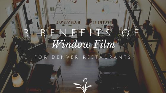 3 Benefits of Window Film for Denver Restaurants