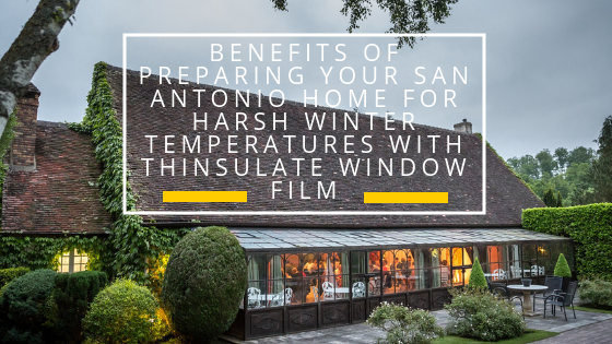 Benefits of Preparing Your San Antonio Home for Harsh Winter Temperatures with Thinsulate Window Film