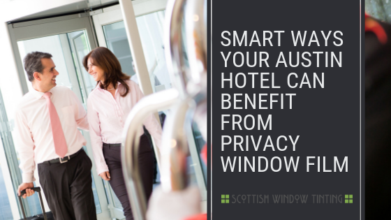 Privacy Window Film Benefits For Hotels In Austin