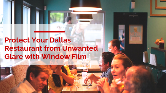 Protect Your Dallas Restaurant from Unwanted Glare with Window Film
