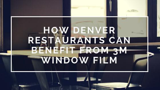 How Denver Restaurants Can Benefit from 3M Window Film