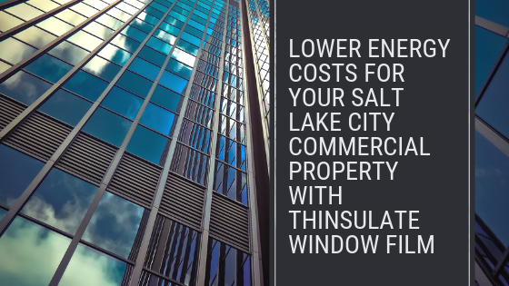Lower Energy Costs for Your Salt Lake City Commercial Property with Thinsulate Window Film