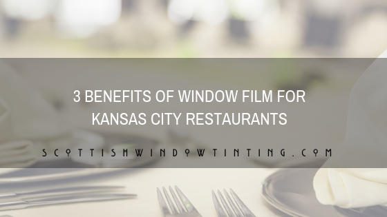 3 Benefits of Window Film for Kansas City Restaurants