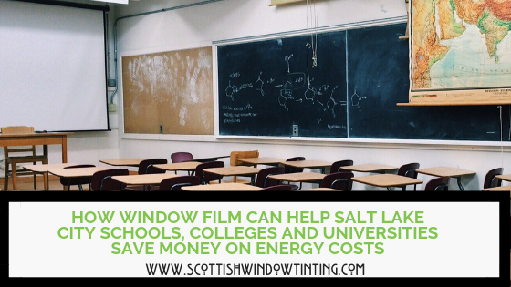 How Window Film Can Help Salt Lake City Schools, Colleges and Universities Save Money on Energy Costs
