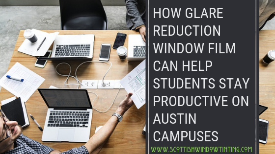 How Glare Reduction Window Film Can Help Students Stay Productive on Austin Campuses