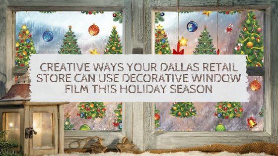 Creative Ways Your Dallas Retail Store Can Use Decorative Window Film This Holiday Season