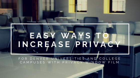 Easy Ways to Increase Privacy for Denver Universities and College Campuses with Privacy Window Film