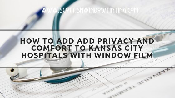 How to Add Add Privacy and Comfort to Kansas City Hospitals with Window Film