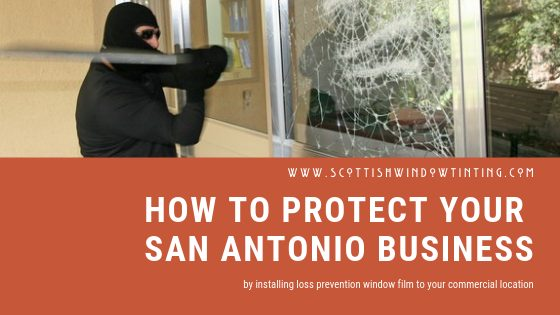 How to Protect Your San Antonio Business with Loss Prevention Window Film