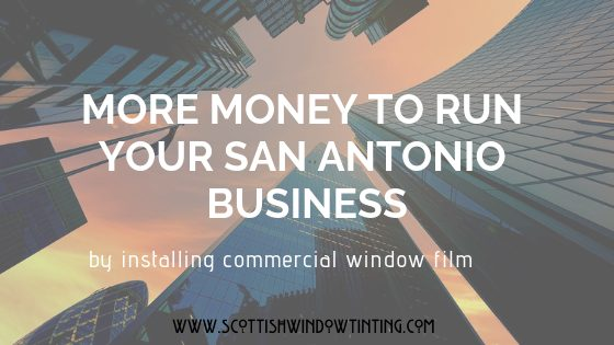 The Power Of Commercial Window Film To Save Your San Antonio Businesses Money