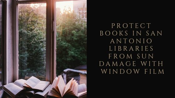 Protect Books in San Antonio Libraries from Sun Damage with Window Film