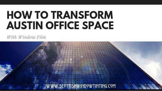 How To Transform You Austin Office Space with Window Film