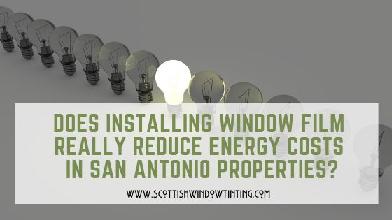 Does Installing WIndow FIlm Really Reduce Energy Costs in San Antonio?