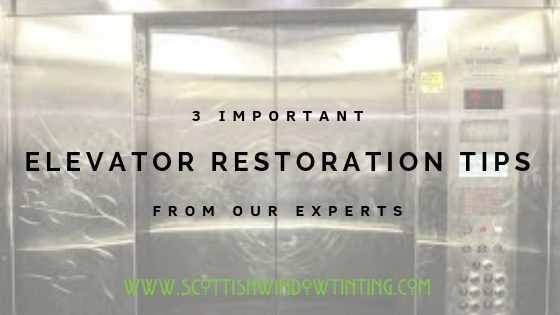 Elevator Restoration Tips from the Experts at Scottish Window Tinting