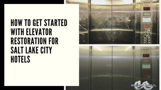How to Get Started With Elevator Restoration for Salt Lake City Hotels
