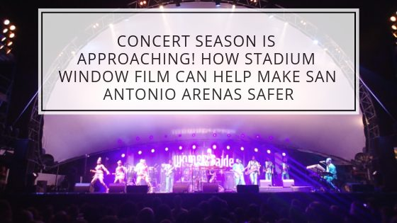 Concert Season is Approaching! How Stadium Window Film Can Help Make San Antonio Arenas Safer