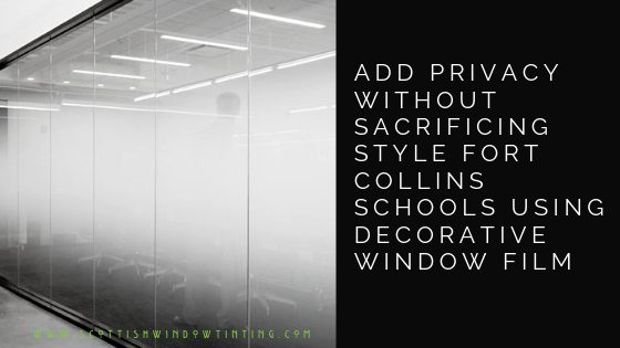 Add Privacy without Sacrificing Style Fort Collins Schools Using Decorative Window Film