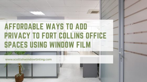 Affordable Ways to Add Privacy to Fort Collins Office Spaces using Window Film