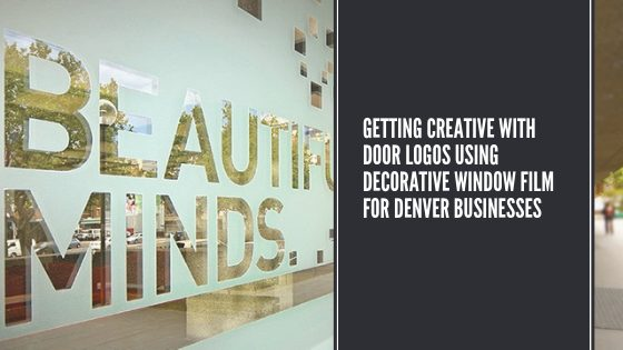Getting Creative with Door Logos Using Decorative Window Film for Denver Businesses