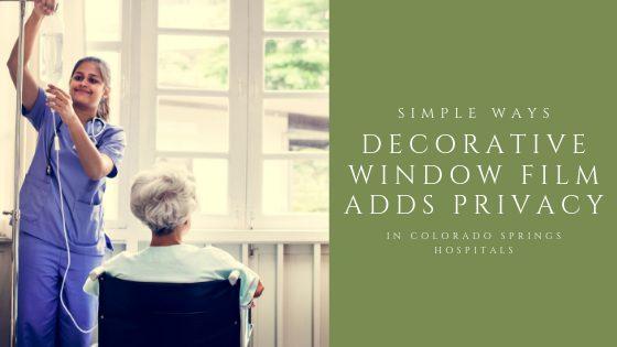 Simple Ways Decorative Window Film Adds Privacy in Colorado Springs Hospitals