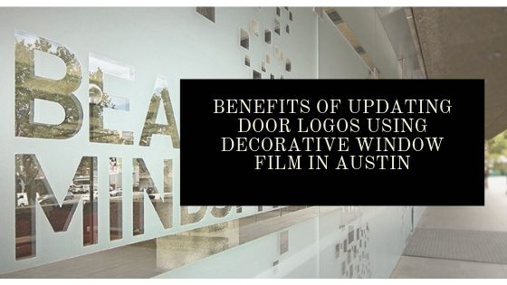 Benefits of Updating Door Logos Using Decorative Window Film in Austin