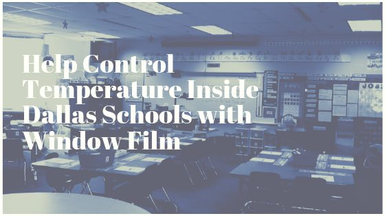 Help Control Temperature Inside Dallas Schools with Window Film