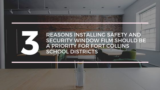 3 Reason Installing Safety and Security Window Film Should Be a Priority for Fort Collins School Districts