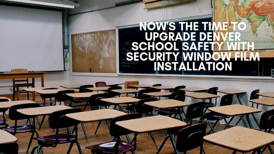 Now's The Time to Upgrade Denver School Safety with Security Window Film Installation