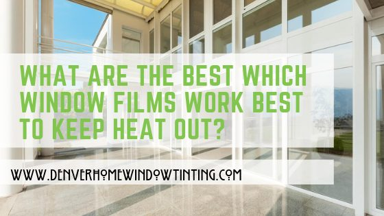 Which Window Films Work Best To Keep Heat Out?