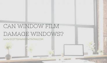 Can Window Film Damage Windows?