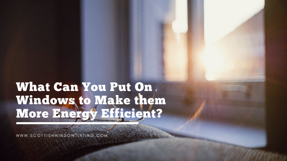 What Can You Put On Windows to Make them More Energy Efficient?