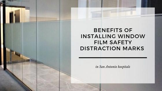 Benefits of Installing Window Film Safety Distraction Marks in San Antonio Hospitals