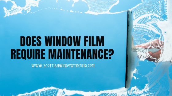 Does Window Film Require Maintenance?