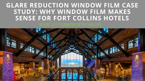 Glare Reduction Window Film Case Study: Why Window Film Makes Sense For Fort Collins Hotels