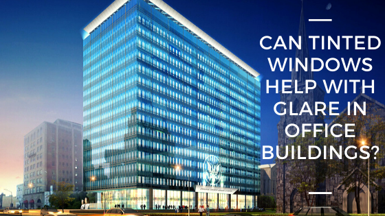Can Tinted Windows Help with Glare in Office Buildings?