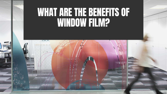 What Are the Benefits of Window Film?