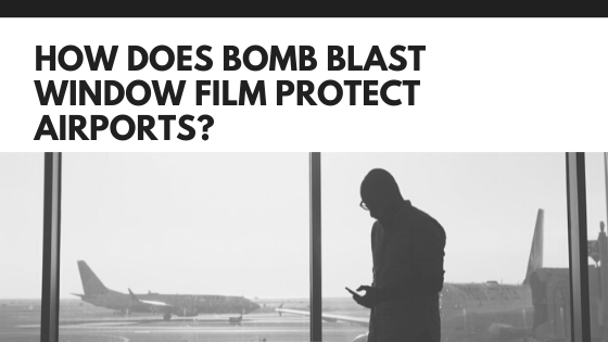 How Does Bomb Blast Window Film Protect Airports?
