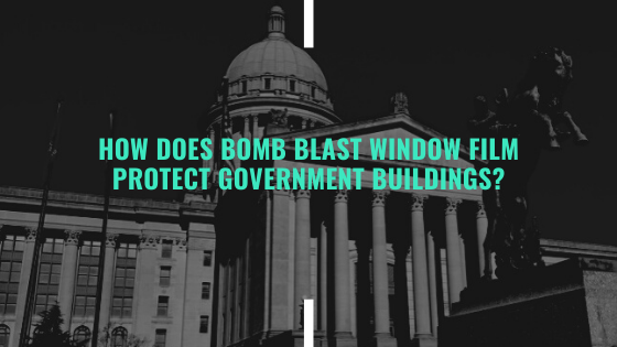How Does Bomb Blast Window Film Protect Government Buildings?