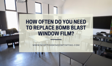 How Often Do You Need to Replace Bomb Blast Window FIlm?