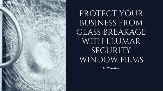 Protect Your Business from Glass Breakage with LLumar Security Window Film