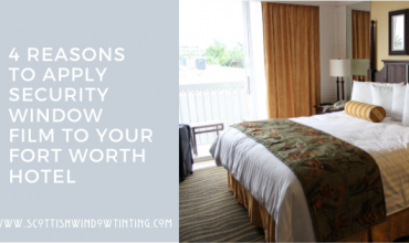 4 Reasons to Apply Security Window Film to Your Kansas City Hotel