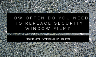 How Often Do You Need to Replace Security Window Films?